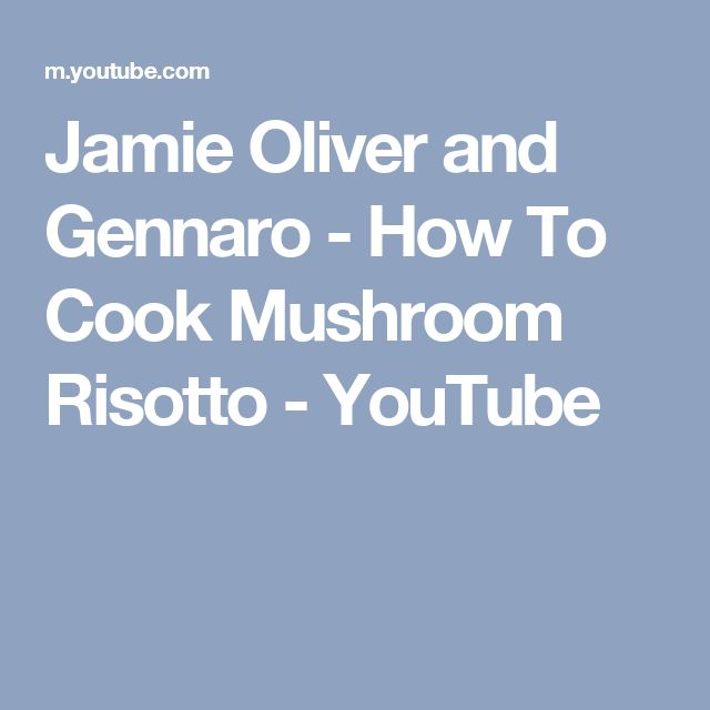 Jamie Oliver and Gennaro - How To Cook Mushroom Risotto - YouTube