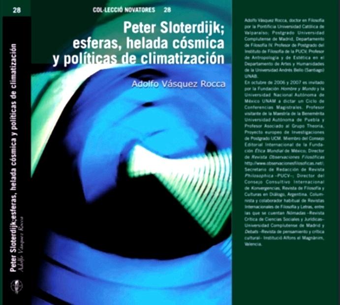 -VÁSQUEZ ROCCA, Adolfo, Libro: Peter Sloterdijk; Esferas, helada cósmica y políticas de climatización, Colección Novatores, Nº 28, Editorial de la Institución Alfons el Magnànim (IAM), Valencia, España, 2008. 221 páginas | I.S.B.N.: 978-84-7822-523-1  http://www.revistadefilosofia.com/26-82.pdf   ADOLFO VÁSQUEZ ROCCA PHD. → INVESTIGACIONES → PETER SLOTERDIJK