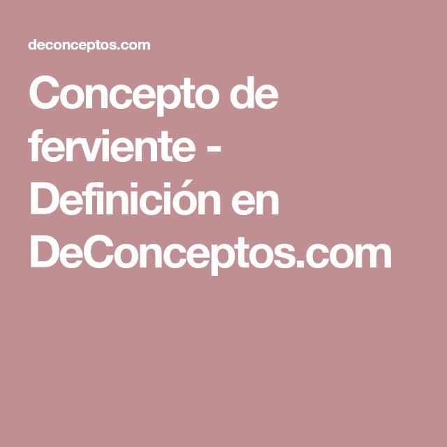 Concepto de ferviente - Definición en DeConceptos.com