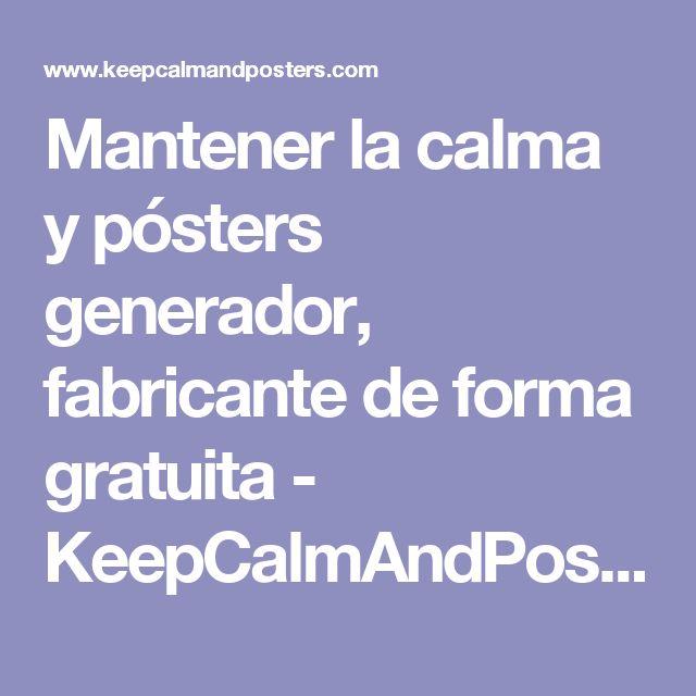 Mantener la calma y pósters generador, fabricante de forma gratuita - KeepCalmAndPosters.com
