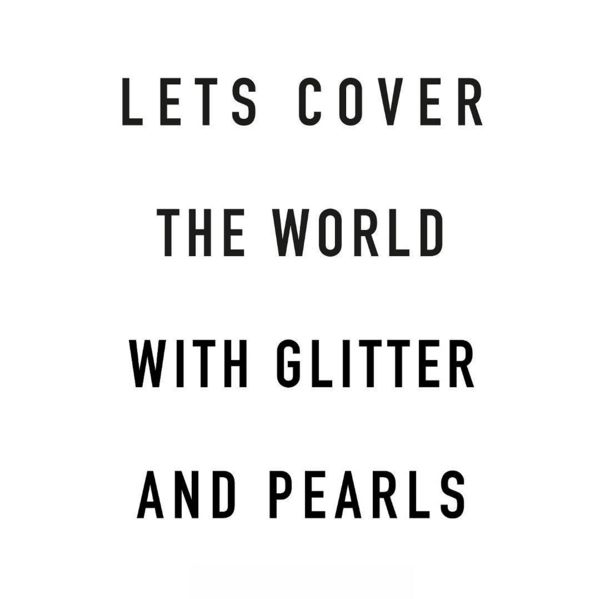 JOSH V | Lets cover the world with glitter and pearls | Quote #JOSHV #Quote #Lifestyle #Life #Fashion #Inspiration