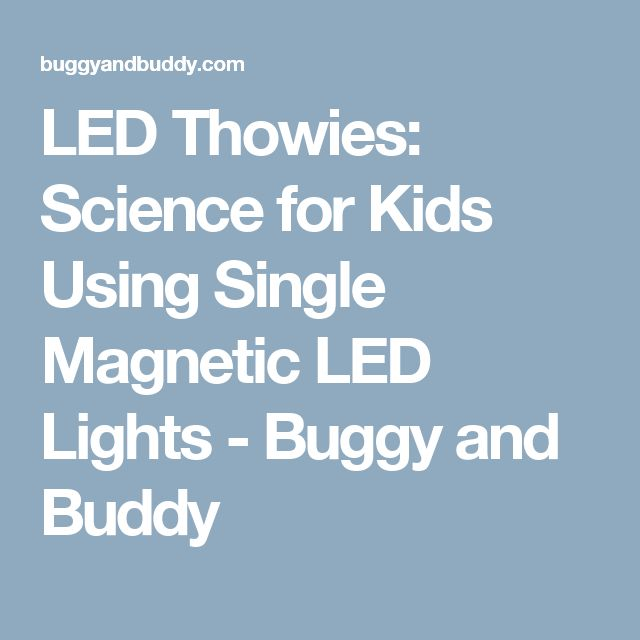 LED Thowies: Science for Kids Using Single Magnetic LED Lights - Buggy and Buddy