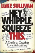 Hey Whipple, Squeeze This by Luke Sullivan