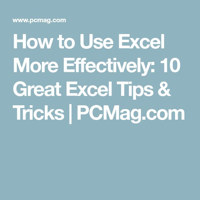 How to Use Excel More Effectively: 10 Great Excel Tips & Tricks | PCMag.com