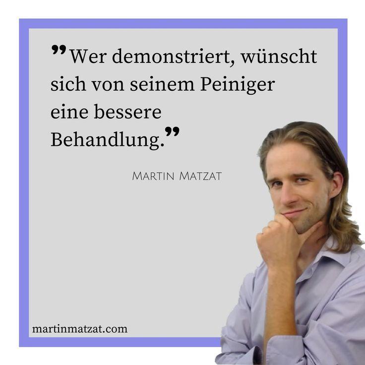 #Zitate #Sprüche #Weisheiten #Quotes Wer demonstriert, wünscht sich von seinem #Peiniger eine bessere #Behandlung. #Demonstration