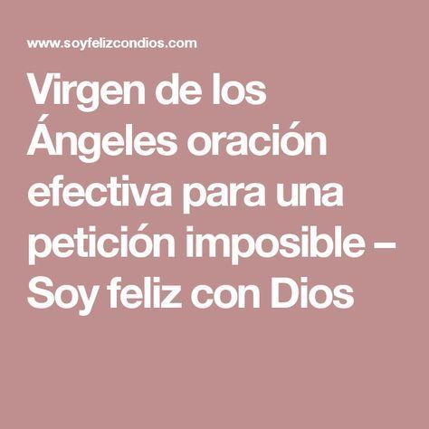 Virgen de los Ángeles oración efectiva para una petición imposible – Soy feliz con Dios