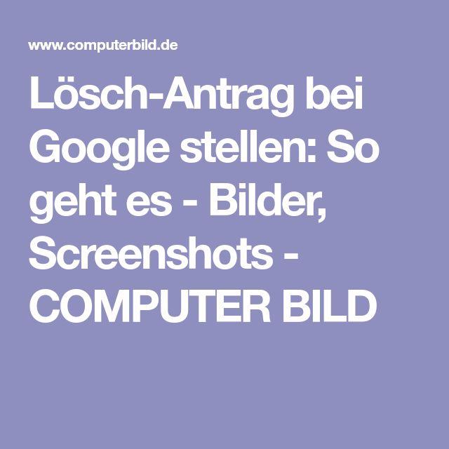Lösch-Antrag bei Google stellen: So geht es - Bilder, Screenshots - COMPUTER BILD