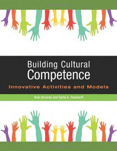 Building Cultural Competence: Innovative Activities and Models by Kate Berardo  & Darla Deardorff