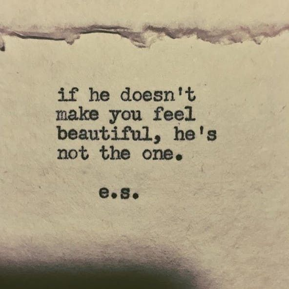 """If he doesn't make you feel beautiful, he's not the one."""