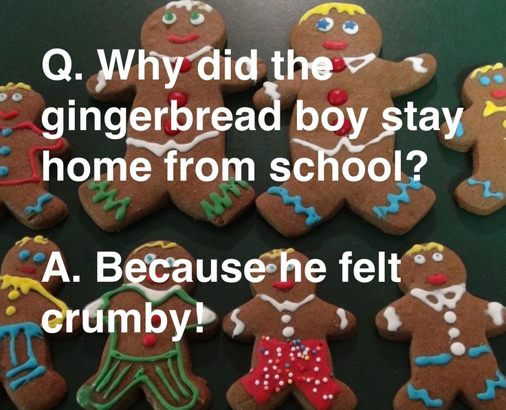 Kid joke: Q. Why did the gingerbread boy stay home from school?  A. Because he felt crumby!
