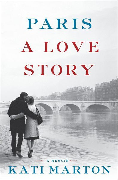 """In """"Paris: A Love Story,"""" Kati Marton recounts her life with two high-profile husbands: ABC anchor Peter Jennings and diplomat Richard Holbrooke."""