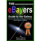 The eBayers Guide To The Galaxy B Edition For Ebay Web Marketing & Internet Advertising: The Must Have Ebay Marketing & Advertising Book For Buyers & Sellers (Paperback)By Harry J. Misner