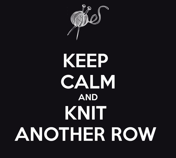 KEEP  CALM AND KNIT  ANOTHER ROW