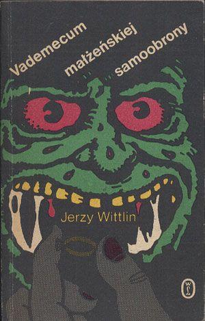 Vademecum małżeńskiej samoobrony, Jerzy Wittlin, Literackie, 1989, http://www.antykwariat.nepo.pl/vademecum-malzenskiej-samoobrony-jerzy-wittlin-p-14012.html