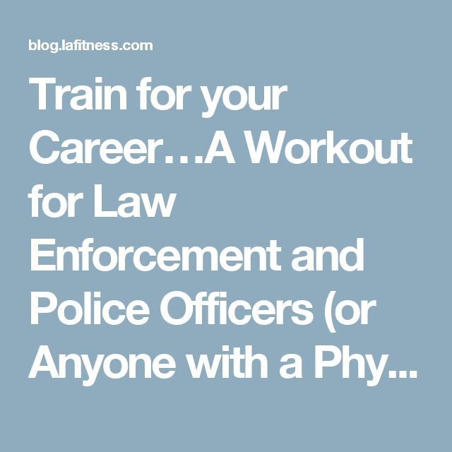 Train for your Career…A Workout for Law Enforcement and Police Officers (or Anyone with a Physically Demanding Job) | LA Fitness | Official Blog | Living Healthy