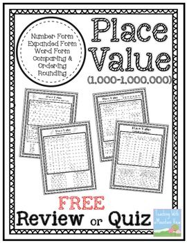 FREE Place Value Quiz or Review 1,000-1,000,000. Use these four pages of material to review or quiz your students on basic place value concepts. Concepts covered include: Number Form, Expanded Form, Word Form, Comparing Numbers, Ordering Numbers, Base Ten Skills, Rounding Numbers