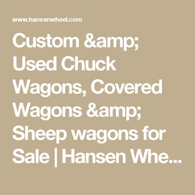 Custom & Used Chuck Wagons, Covered Wagons & Sheep wagons for Sale   Hansen Wheel and Wagon Shop