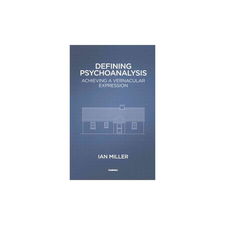 Defining Psychoanalysis : Achieving a Vernacular Expression (Paperback) (Ian Miller)