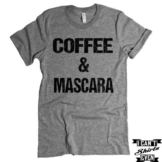 Coffee And Mascara T-shirt. Coffee Shirt. Funny Tee. Coffee Lover T-shirt.
