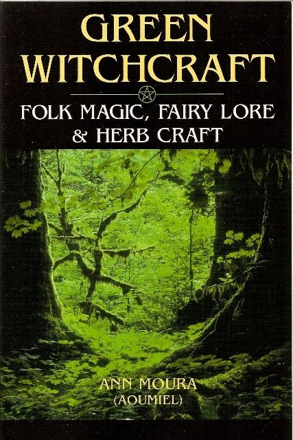 Green Witchcraft: Folk Magic, Fairy Lore & Herb Craft by Ann Moura