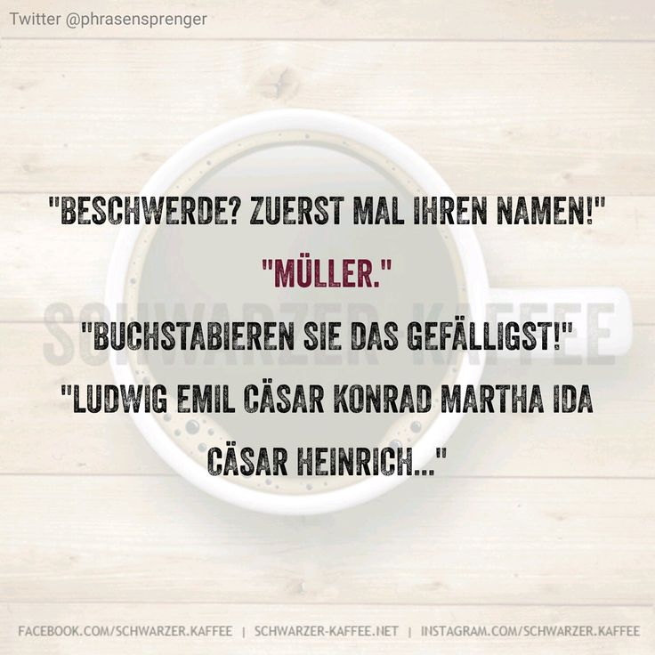 """Beschwerde? Zuerst mal Ihren Namen! """"Müller."""" """"Buchstabieren Sie das gefälligst!"""" """"Ludwig Emil Cäsar Konrad Martha Ida Cäsar Heinrich…"""""""