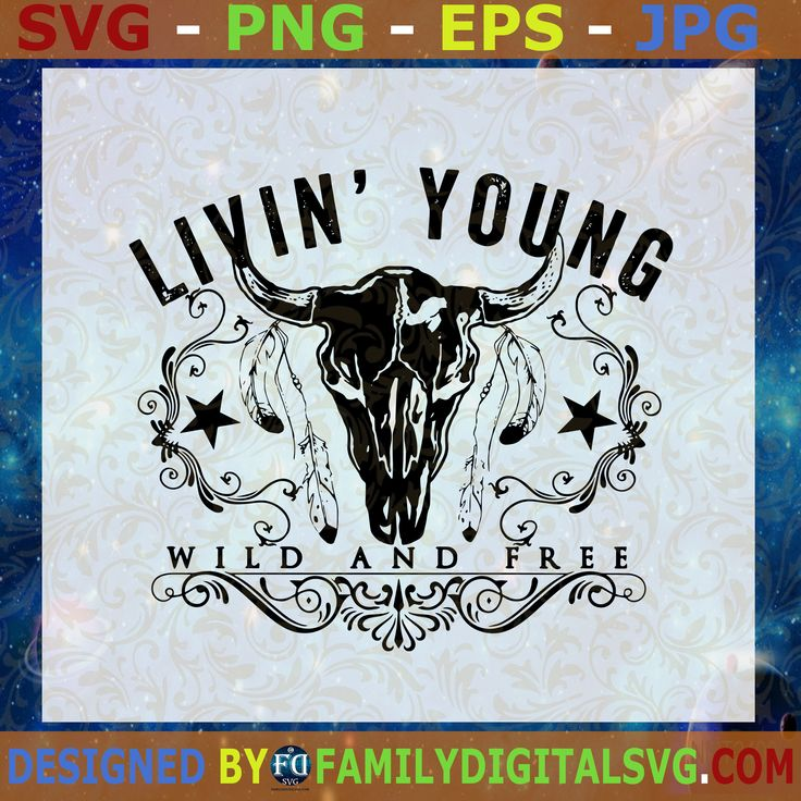 Living Young Wild and Free Western Bull Skull Country PNG