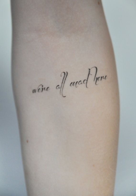 Here we have a wonderful quote were all mad here from alice in wonderland (the font is also stunning!)    These temporary tattoos are perfect for