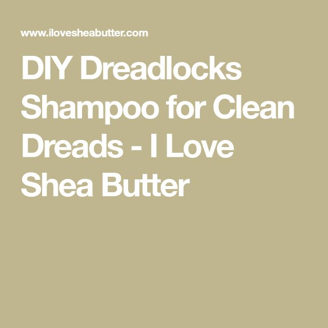 DIY Dreadlocks Shampoo for Clean Dreads - I Love Shea Butter