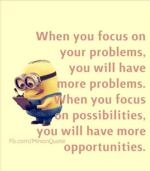 When you focus on your problems, you will have more problems. When you focus on possibilities, you will have more opportunities.