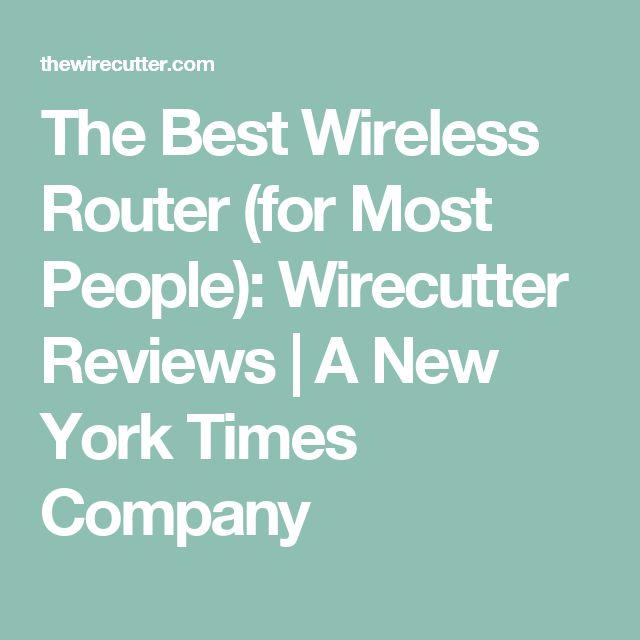 The Best Wireless Router (for Most People): Wirecutter Reviews | A New York Times Company