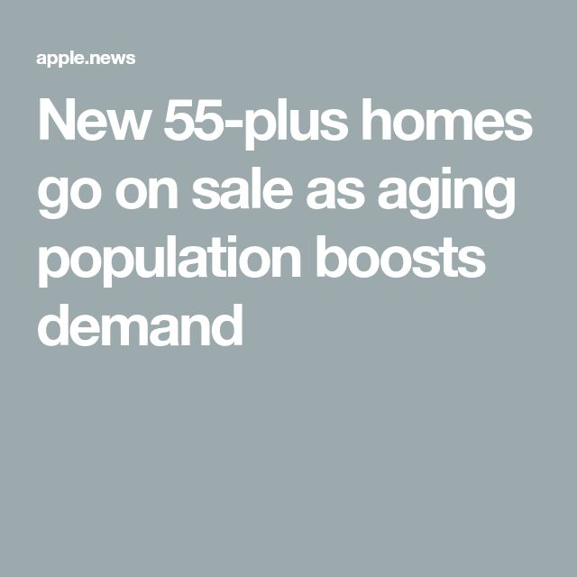 New 55-plus homes go on sale as aging population boosts demand
