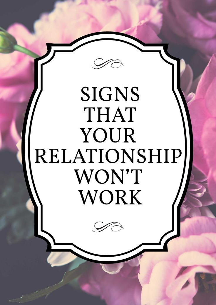 Signs that your relationship won't work     While you might have