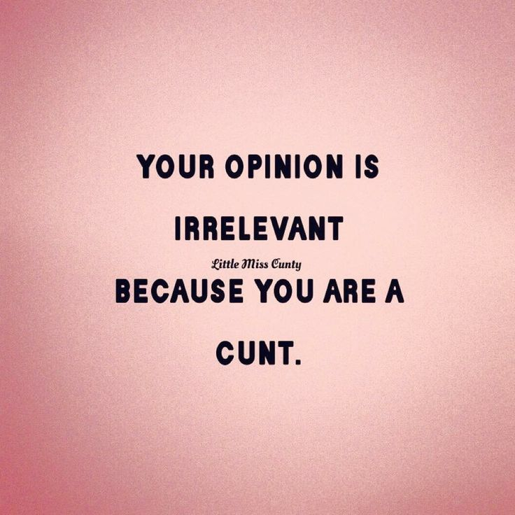 Your opinion is irrelevant because you are a CUNT