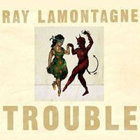 LaMontagne, Ray: Trouble