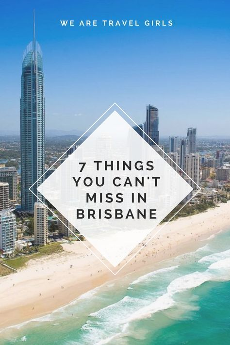 7 THINGS YOU CAN'T MISS IN BRISBANE - What to see and do in Brisbane, Australia by Jane Ching for WeAreTravelGirls.com