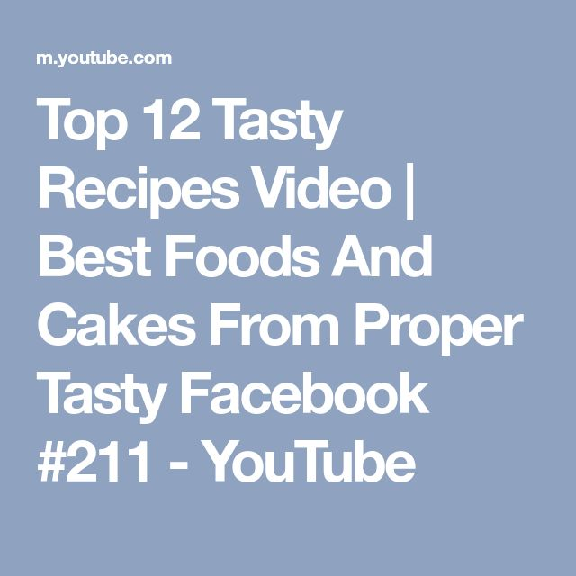 Top 12 Tasty Recipes Video   Best Foods And Cakes From Proper Tasty Facebook #211 - YouTube