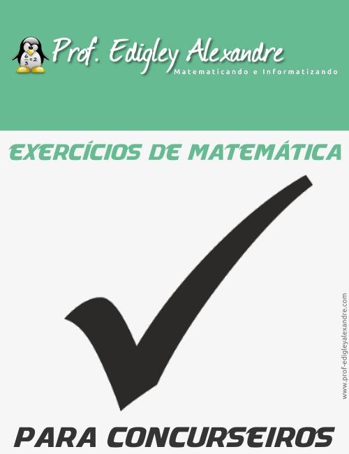 Exercícios de Matemática para concurseiros - Prof. Edigley Alexandre