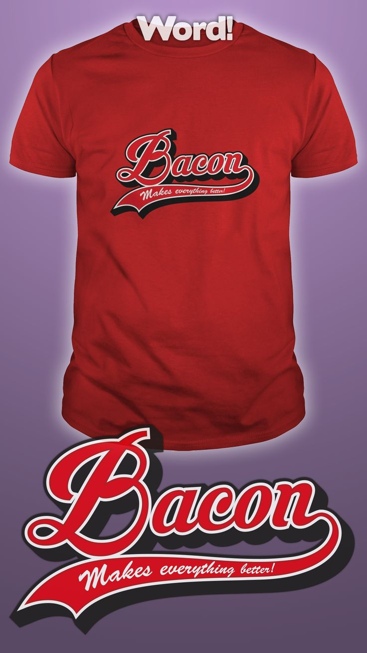 Design by Dare Wear: Bacon Makes Everyting Better  #bacon #food #pork #tshirts #fashion #unique $19