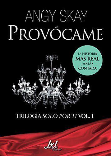 Provócame (Trilogía Solo Por Ti nº 1) de Angy Skay,