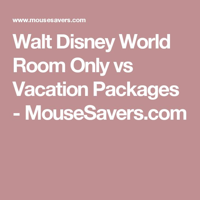 Walt Disney World Room Only vs Vacation Packages - MouseSavers.com