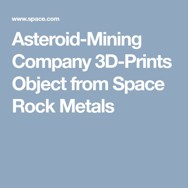 Asteroid-Mining Company 3D-Prints Object from Space Rock Metals
