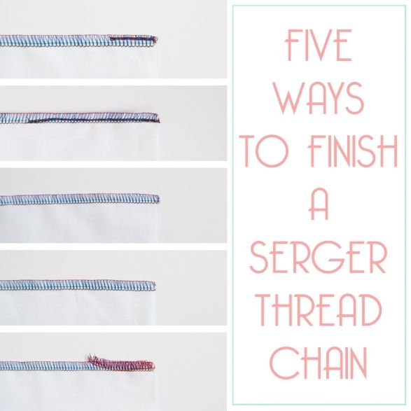 Five Ways to Finish a Serger Thread Chain / Amy Alan / Really Handmade