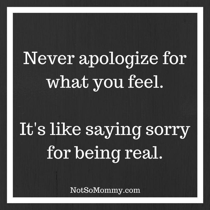 Don't apologize for how you feel.  It's okay to be real. | Find more inspiration at Not So Mommy... | Inspirational Quotes | Quotes to live by | Confidence Quotes | Life Quotes | Beautiful Truths | Strong Women Quotes | Encouragement Quotes | Childless not by choice | Childless Thoughts | Infertility Support | Infertility Grief | Infertility Sadness | Infertility Pain | Infertility Struggles | Infertility Truths | Infertility Encouragement
