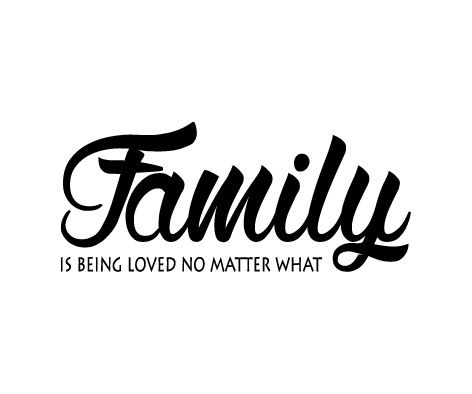 Family is being loved no matter what