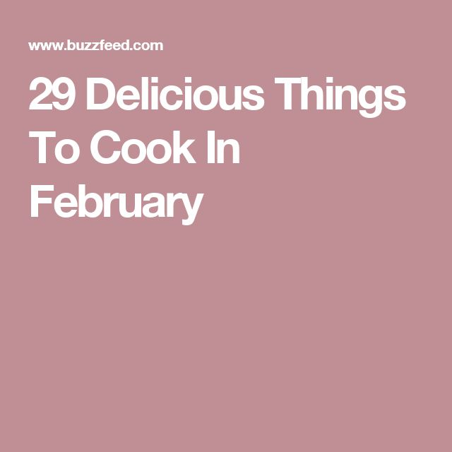 29 Delicious Things To Cook In February