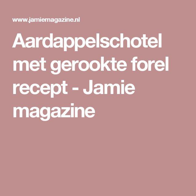 Aardappelschotel met gerookte forel  recept - Jamie magazine