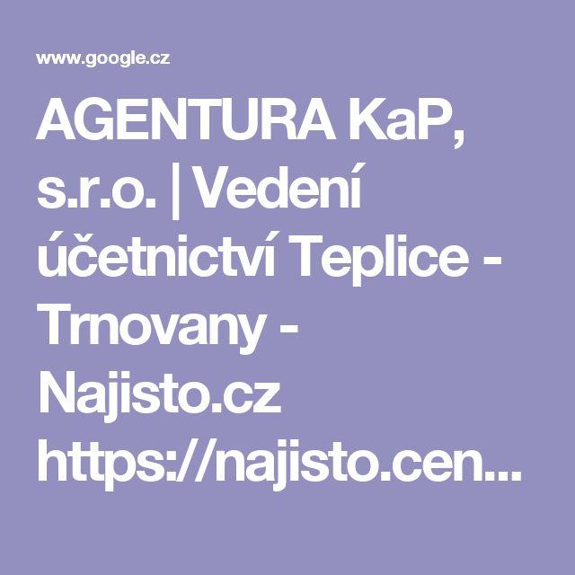 AGENTURA KaP, s.r.o. | Vedení účetnictví Teplice - Trnovany - Najisto.cz  https://najisto.centrum.cz/3085908/agentura-kap-sro/   Hodnocení: 5 - 1 recenze  AGENTURA KaP, s.r.o. (Teplice - Trnovany). Vedení účetnictví a daňové evidence včetně personální a mzdové agendy. Nabízíme založení firem a poskytujeme