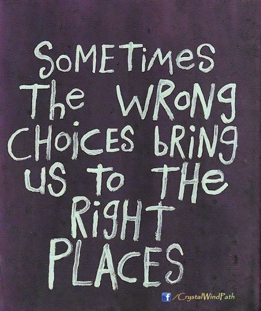 Sometimes The Wrong Choices Bring Us To The Right Places  #quote - http://ift.tt/1oNRVdq