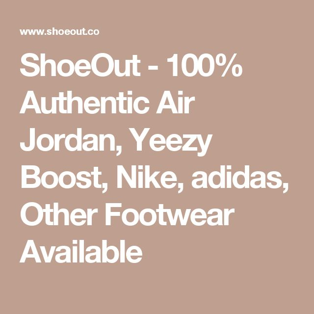 ShoeOut - 100% Authentic Air Jordan, Yeezy Boost, Nike, adidas, Other Footwear Available