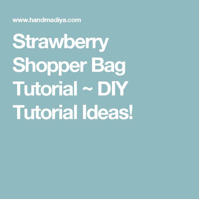 Strawberry Shopper Bag Tutorial ~ DIY Tutorial Ideas!